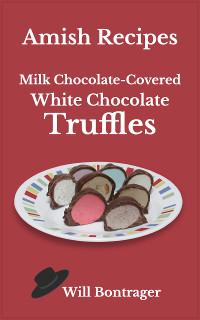 Amish Recipes: Milk Chocolate-Covered White Chocolate Truffles