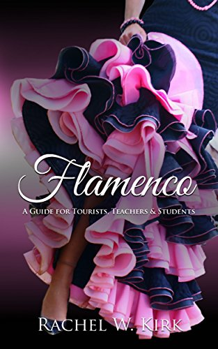 Flamenco: A Guide for Tourists, Teachers & Students by Rachel W. Kirk